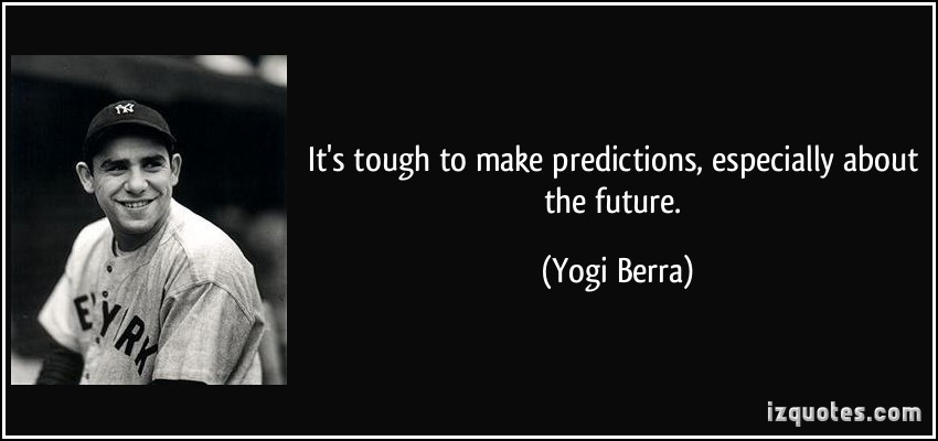 quote-it-s-tough-to-make-predictions-especially-about-the-future-yogi-berra-324537